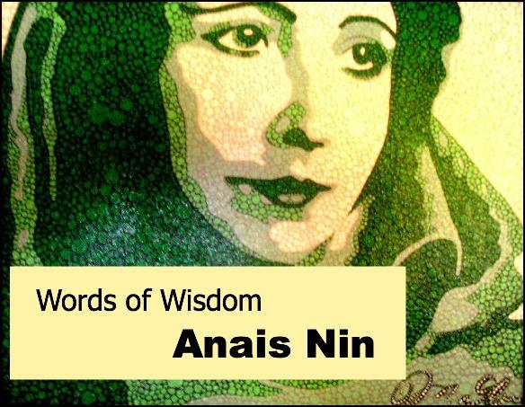 Words of Wisdom - Anais Nin
