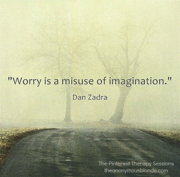 Worry is a Misuse of Imagination