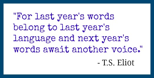 Last Year's Words...T.S. Eliot quote