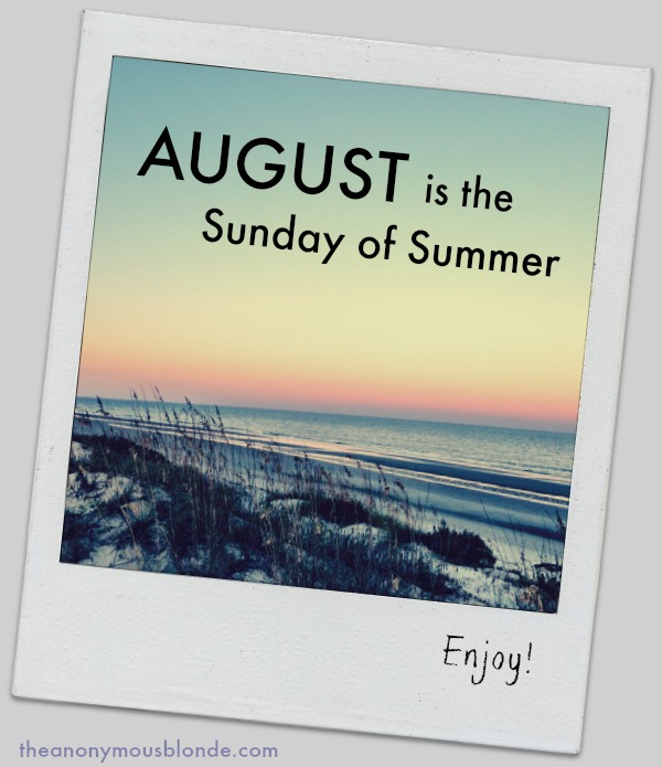 August is the Sunday of Summer