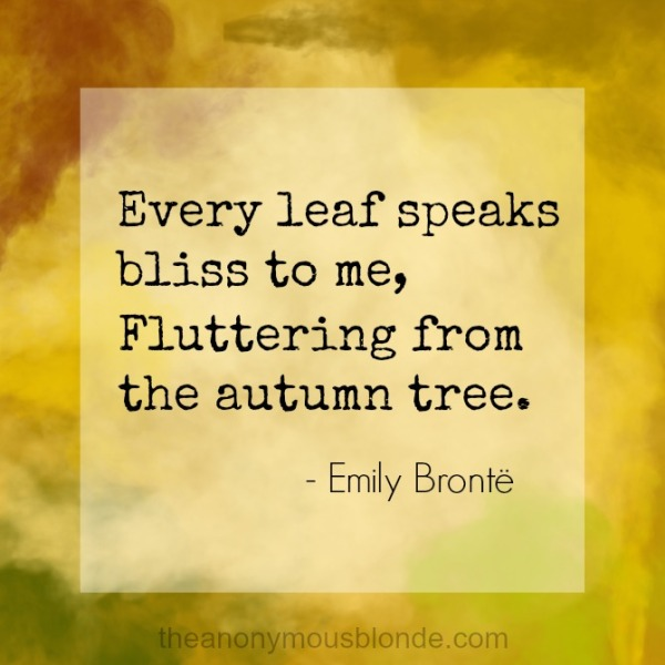 Every leaf speaks bliss to me....Emily Brontë