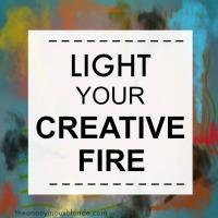Go Ahead, Light Your Creative Fire