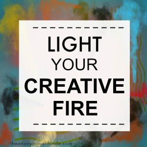 Light Your Creative Fire - a 31 Days series on Creativity