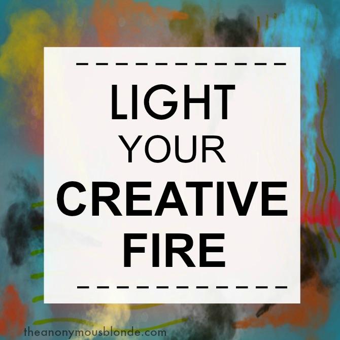Light Your Creative Fire - a 31 Days series on Creativity